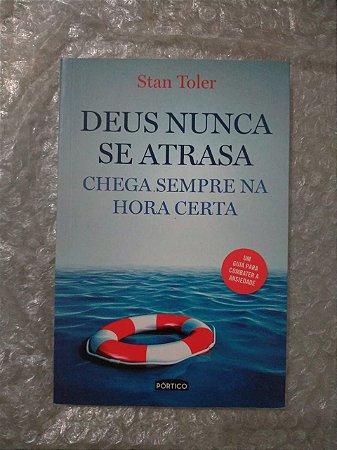 Deus Nunca Se Atrasa - Stan Toler