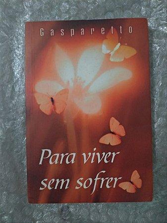 Para Viver Sem Sofrer - Gasparetto