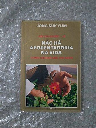 Abc da Saúde - III: Não Há Aposentadoria na Vida - Jong Suk Yum