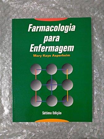 Farmacologia para Enfermagem - Mary Kaie Asperhein