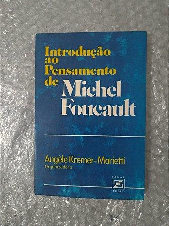 Introdução ao Pensamento de Michel Foucault - Angèle Kremer-Marietti