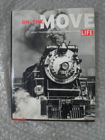 On The Move - Great Transportation Photographs From Life