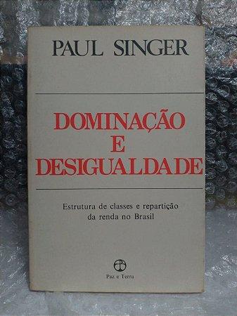 Dominação e Desigualdade - Paul Singer