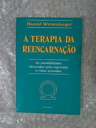 A Terapia da Reencarnação - Harald Wiesendager