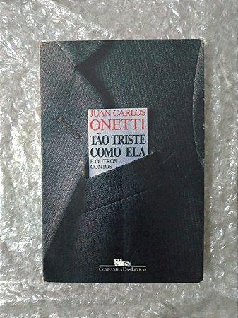 Tão Triste Como Ela e Outros Contos - Juan Carlos Onetti