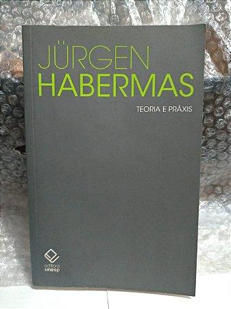 Teoria e Práxis: Estudo de Filosofia Social - Jürgen Habermas