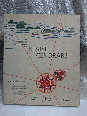 A Aventura Brasileira de Blaise Cendrars - Alexandre Eulalio