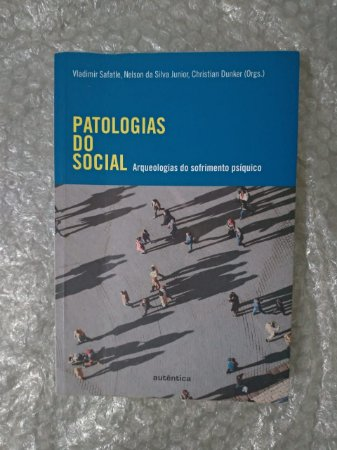 Patologias do Social - Vladimir Safatle, Nelson da Silva Junior e Christian Dunker
