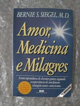 Amor, Medicina e Milagres - Bernies S. Siegel, M. D.