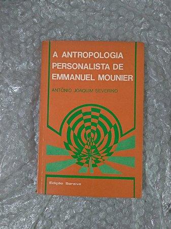 A Antropologia Personalista de Emmanuel Mounier - Antônio Joaquim Severino