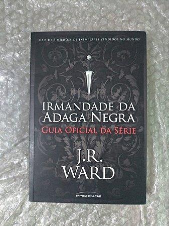 Irmandade da Adaga Negra: Guia Oficial da Série - J. R. Ward