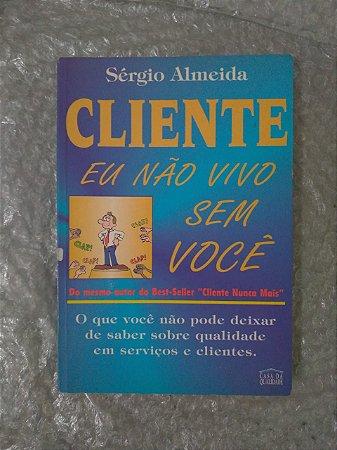 Cliente Eu Não Vivo Sem Você - Sérgio Almeida