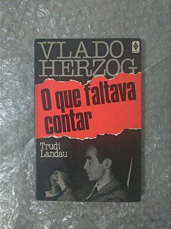 O Que Faltava Contar - Vlado Herzog