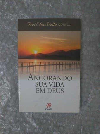 Ancorando Sua Vida em Deus - Frei Elias Vella