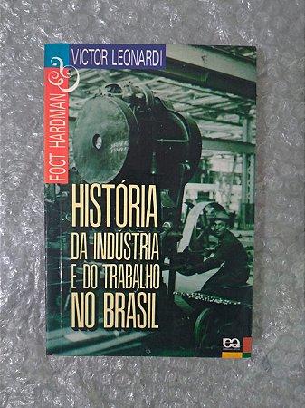 História da Indústria e do Trabalho no Brasil - Victor Leonardi