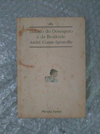 Tratado do Desespero e da beatitude - André Comte-Sponville
