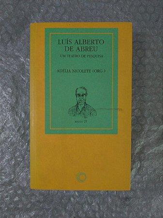 Luís Alberto de Abreu - Um Teatro de Pesquisa - Adélia Nicolete (Org.)