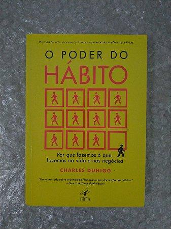 O Poder do Hábito - Charles Duhigg *Lacrado*