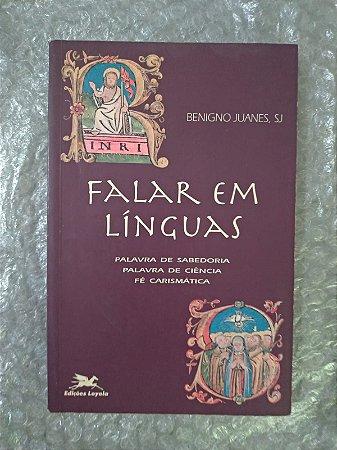 Falar em Línguas - Benigno Juanes, SJ