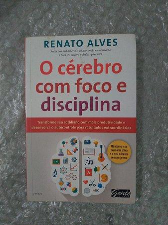O Cérebro com Foco e Disciplina - Renato Alves (marcas)