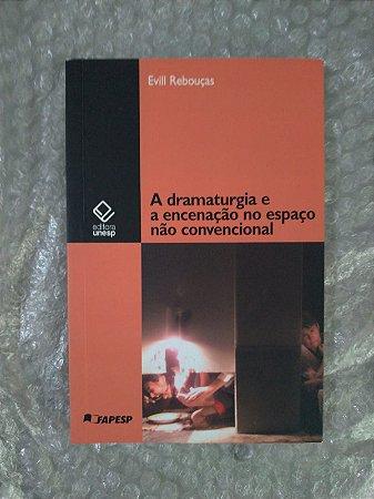 A Dramaturgia e a Encenação no Espaço Não Convencional - Evill Rebouças