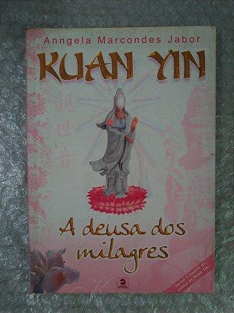 Kuan Yin A Deusa dos Milagres - Anngela Marcondes Jabor
