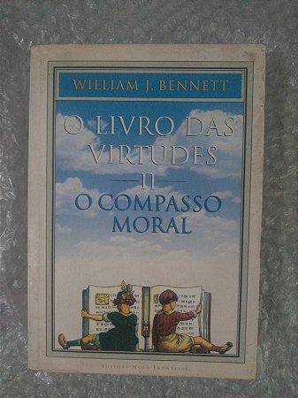 O Livro das Virtudes II - O Compasso Moral - William J. Bennetti