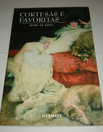 Cortesãs e favoritas - Henri de Kock