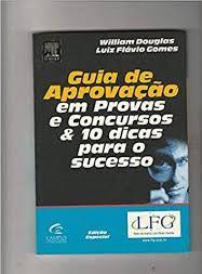Guia de aprovação em provas e concursos e 10 dicas para o sucesso - William Douglas