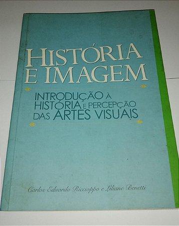 História e imagem - Introdução a história e percepção das artes visuais - Carlos Eduardo Riccioppo