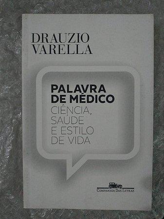 Palavra de Médico Ciência, Saúde e Estilo de Vida - Drauzio Varella