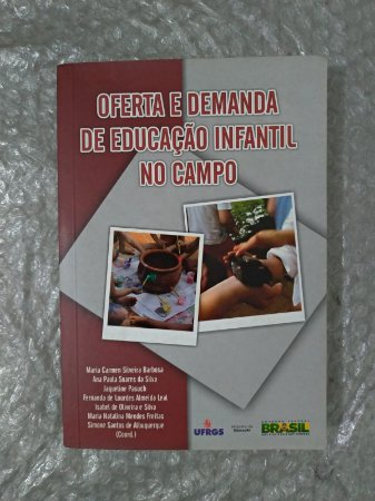Oferta e Demanda de Educação Infantil no Campo - Maria Carmen Silveira Barbosa