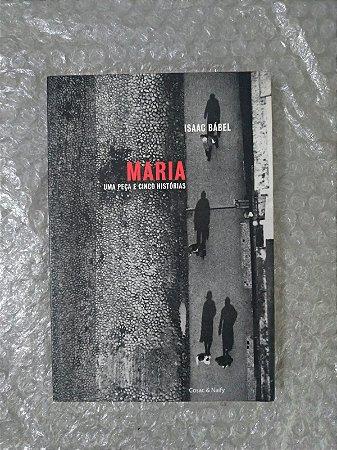 Maria Uma Peça e Cinco Histórias - Isaac Bábel (Cosac Naify)