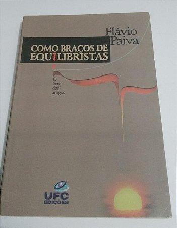 Como braços de equilibristas - Flávio Paiva - Jornalismo