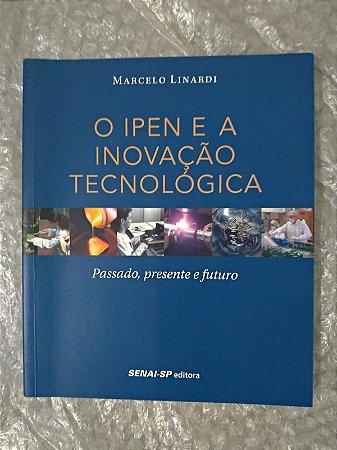 O Ipen e a Inovação Tenológica - Marcelo Linardi