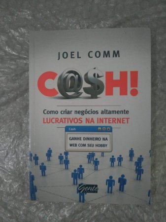 Cash Como Criar Negócios altamente Lucrativos na Internet - Joel Comm