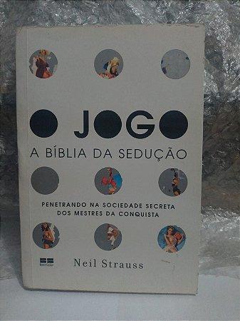 O Jogo A Bíblia da Sedução - Neil Strauss