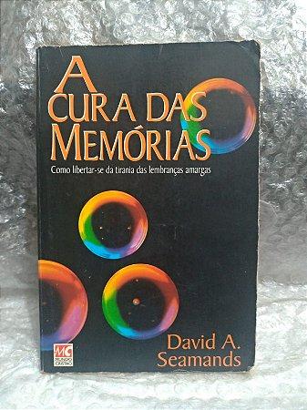 A Cura das Memórias - David A. Seamands