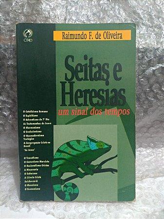 Seitas e Heresias Um Sinal dos Tempos - Raimundo F, de Oliveira