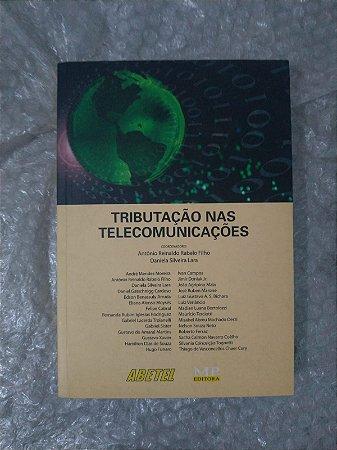 Tributação nas telecomunicações - Antônio Reinaldo Rabelo Filho e Daniela Silveira Lara (Coord.)
