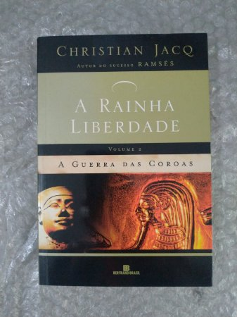 A Rainha Liberdade: A Guerra das Coroas - Christian Jacq
