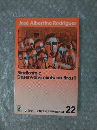 Sindicato e Desenvolvimento no Brasil - José Albertino Rodrigues