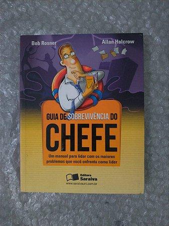 Guia de Sobrevivência do Chefe - Bob Rosner e Allan Halcrow