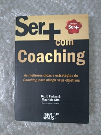 Ser Mais Com Coaching - Dr. Jô Furlan & Mauricio Sita