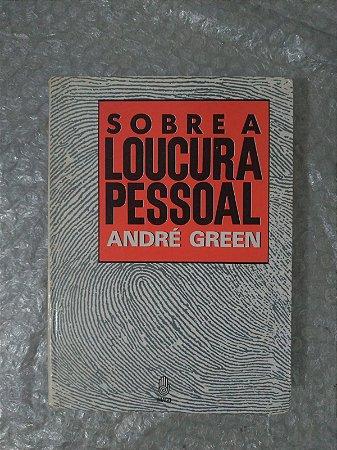 Sobre Loucura Pessoal - André Green