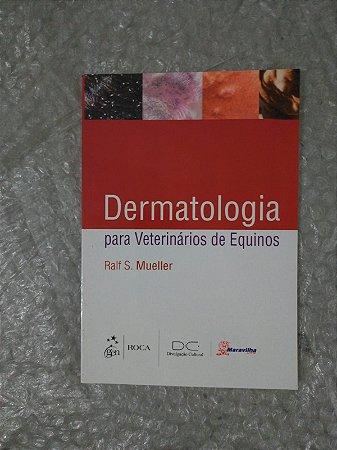 Dermatologia Para Veterinários de Equinos - Ralf S. Mueller