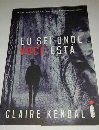 Eu sei onde você está - Claire Kendal