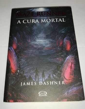 A cura mortal - Maze Runner - James Dashner