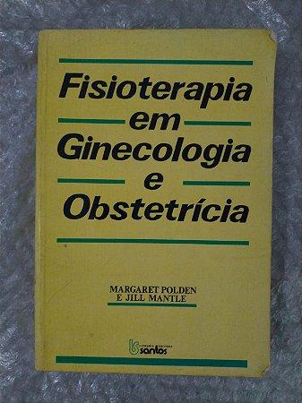 Fisioterapia em Ginecologia e Obstetrícia - Margaret Polden e Jill Mantle