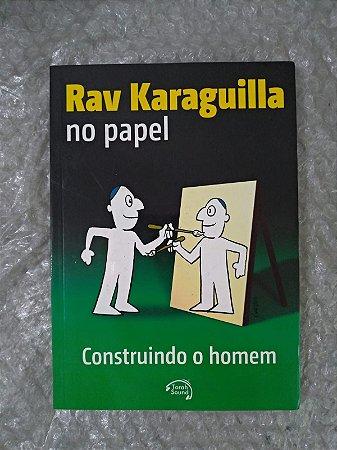 Rav Karaguilla no Papel - Construindo o Homem